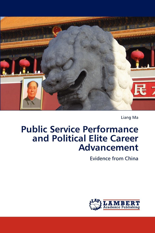 Liang Ma Public Service Performance and Political Elite Career Advancement недорго, оригинальная цена