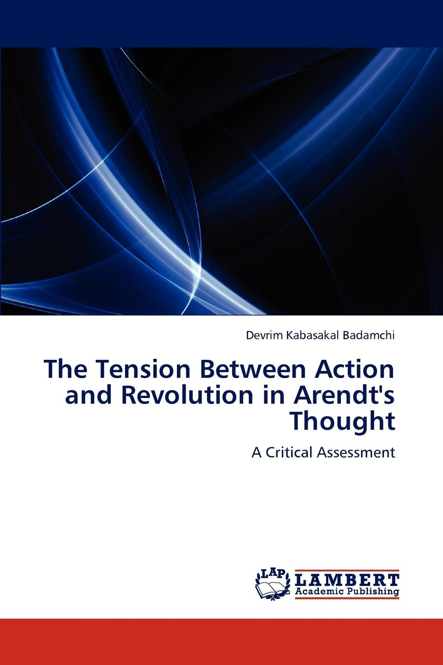 Devrim Kabasakal Badamchi The Tension Between Action and Revolution in Arendt.s Thought hugo chavez and the bolivarian revolution