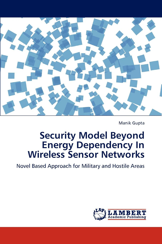 Manik Gupta Security Model Beyond Energy Dependency in Wireless Sensor Networks недорго, оригинальная цена