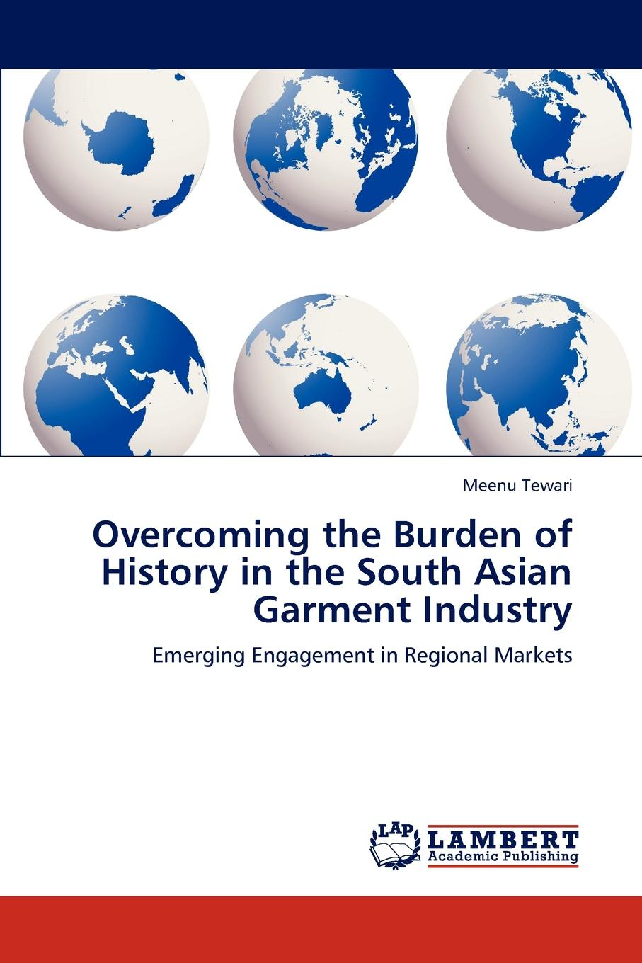 Meenu Tewari Overcoming the Burden of History in the South Asian Garment Industry a short history of south east asia