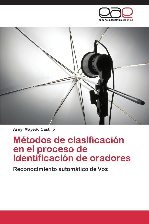 Mayedo Castillo Arny Metodos de Clasificacion En El Proceso de Identificacion de Oradores sepúlveda peña juan carlos sepúlveda roberto rosete alejandro modelo para sistemas de analisis de datos de ordenadores de a bordo