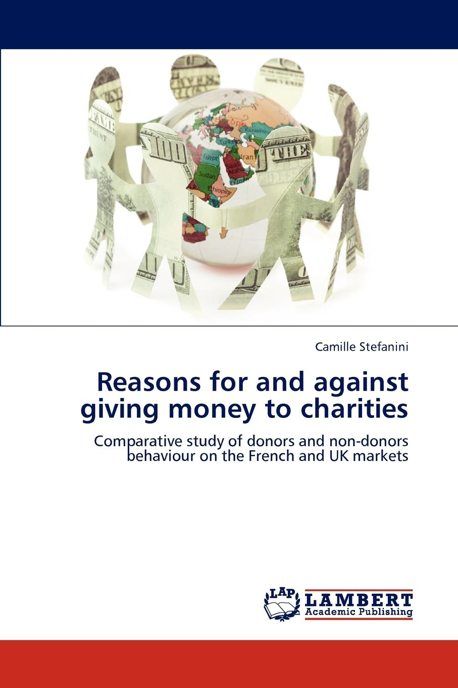 Camille Stefanini Reasons for and against giving money to charities james lintott w managing foundations and charitable trusts essential knowledge tools and techniques for donors and advisors