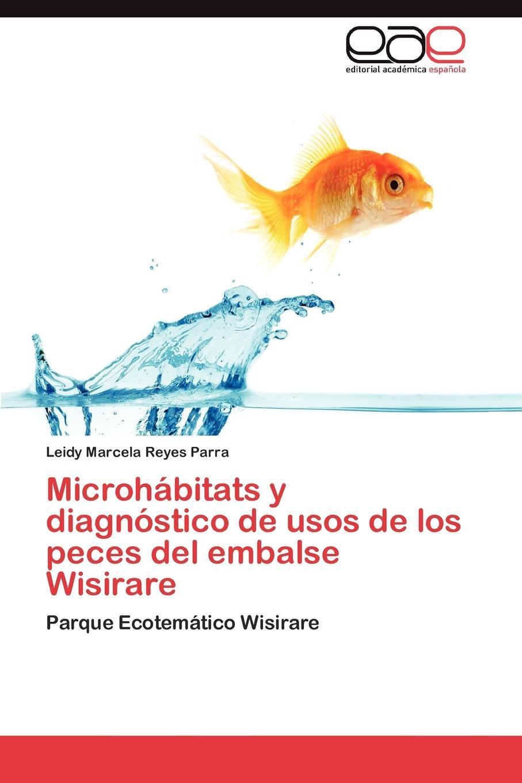 Reyes Parra Leidy Marcela Microhabitats y diagnostico de usos de los peces del embalse Wisirare стоимость