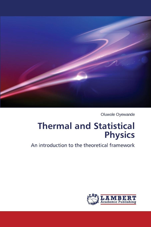 Oyewande Oluwole Thermal and Statistical Physics statistical physics and thermodynamics