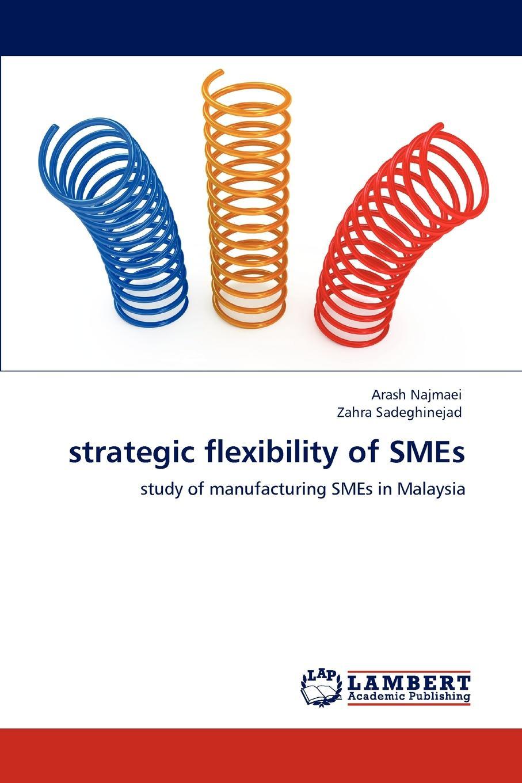 Arash Najmaei, Zahra Sadeghinejad strategic flexibility of SMEs whether profit is the only determinant of performance a study on smes