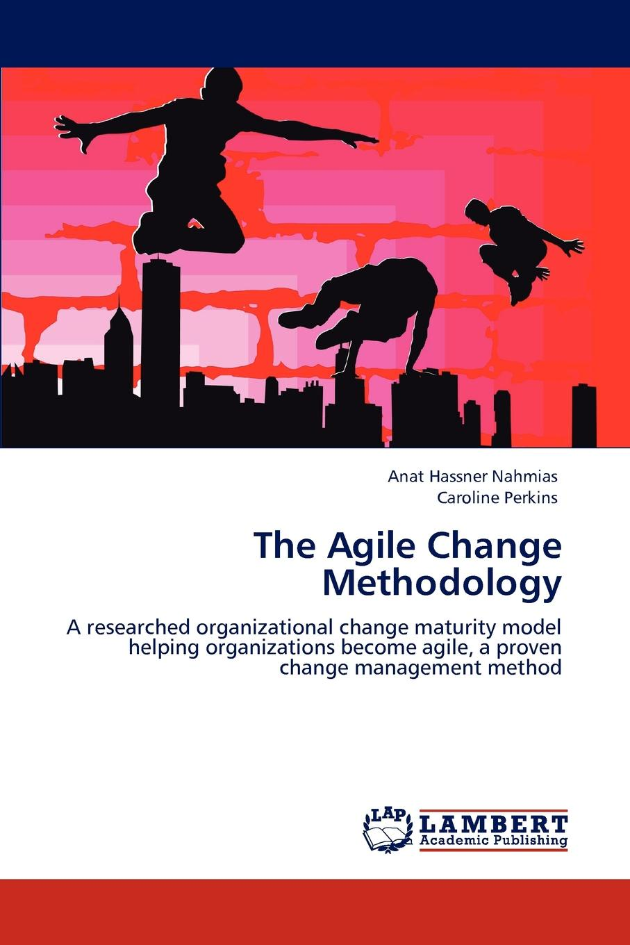 Anat Hassner Nahmias, Caroline Perkins The Agile Change Methodology sherwyn morreale building the high trust organization strategies for supporting five key dimensions of trust