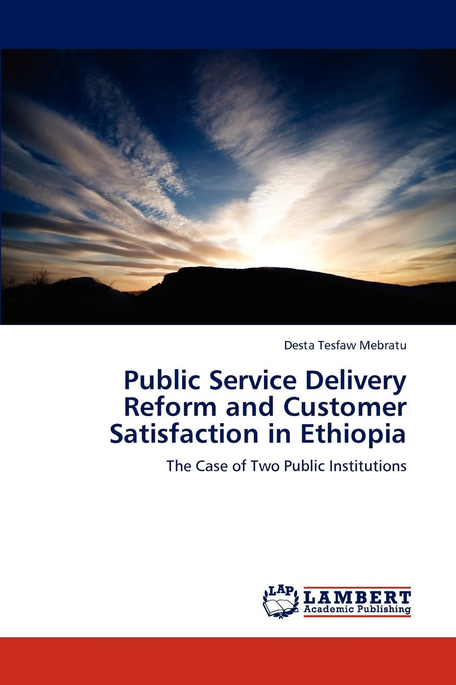 Desta Tesfaw Public Service Delivery Reform and Customer Satisfaction in Ethiopia cost effectiveness analysis of pmtct service delivery modalities