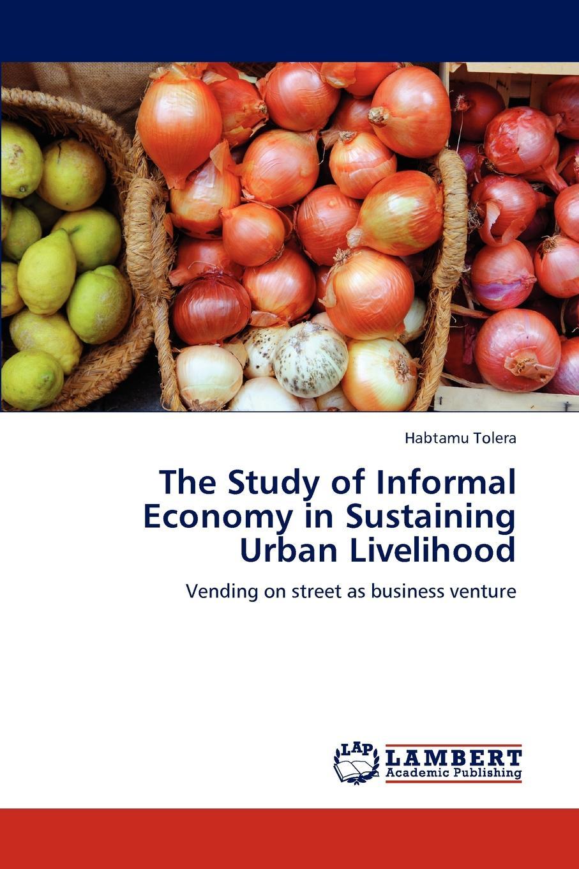 Habtamu Tolera The Study of Informal Economy in Sustaining Urban Livelihood