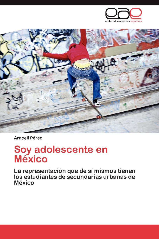 Pérez Araceli Soy adolescente en Mexico oscar humberto quintero isaza yazmin andrea gelacio fuentes yeny alejandra ramos gomez la escuela laboratorio para construir un ciudadano star solidaridad tolerancia autonomia y responsabilidad