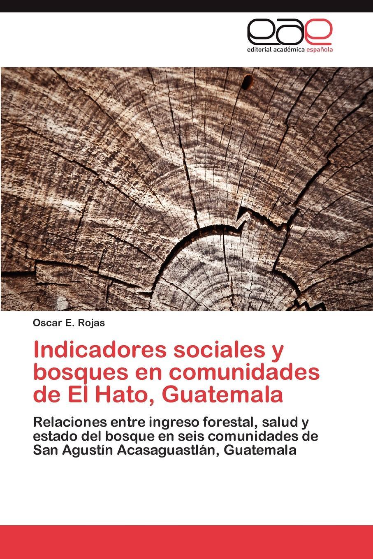 Rojas Oscar E. Indicadores sociales y bosques en comunidades de El Hato, Guatemala rodolfo morales informe sobre el departamento de zacapa y guatemala lugar de los bosques