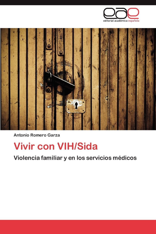 Romero Garza Antonio Vivir con VIH/Sida кондиционер для белья vernel концентрат супрем романс 1 2 л page 6 page 7 page 2 page 3 page 4 page 5 page 6 page 3 page 5 page 9