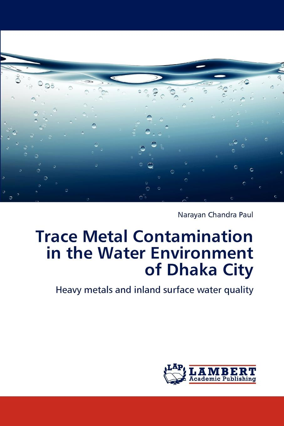 купить Narayan Chandra Paul Trace Metal Contamination in the Water Environment of Dhaka City по цене 8927 рублей