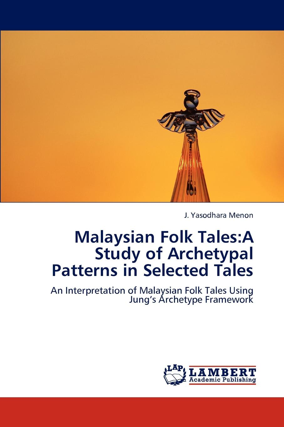 J. Yasodhara Menon Malaysian Folk Tales. A Study of Archetypal Patterns in Selected Tales