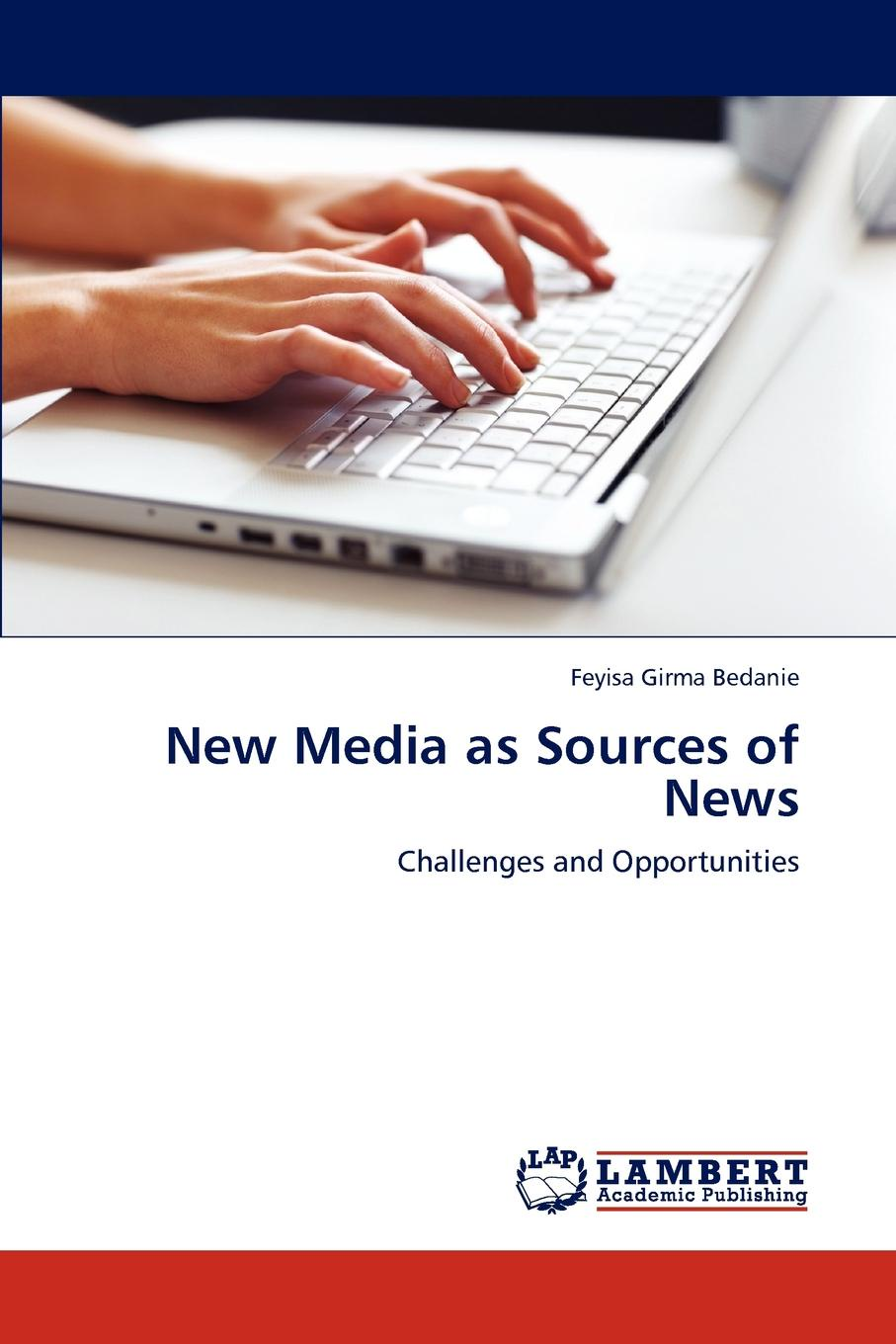 Feyisa Girma Bedanie New Media as Sources of News a history of communications media and society from the evolution of speech to the internet