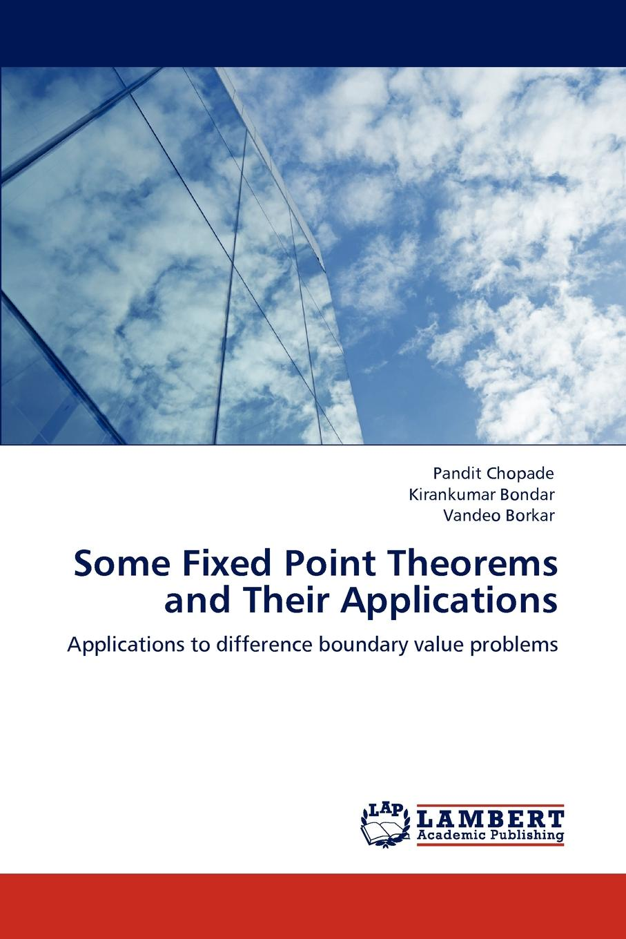 Pandit Chopade, Kirankumar Bondar, Vandeo Borkar Some Fixed Point Theorems and Their Applications цены