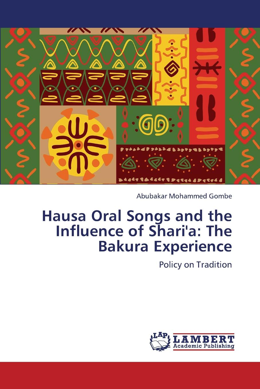 Mohammed Gombe Abubakar Hausa Oral Songs and the Influence of Shari.a. The Bakura Experience