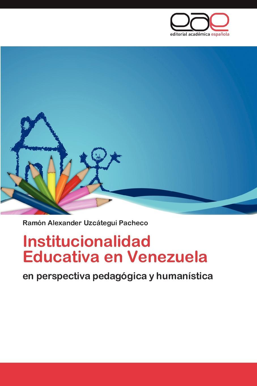 Uzcátegui Pacheco Ramón Alexander Institucionalidad Educativa en Venezuela díaz caneja guillermo escuela de humorismo