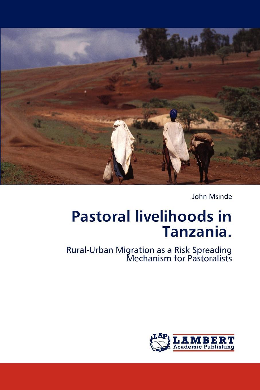 John Msinde Pastoral livelihoods in Tanzania. yesuf hagos abdela poverty and livelihood strategeies of househilds in urban ethiopia