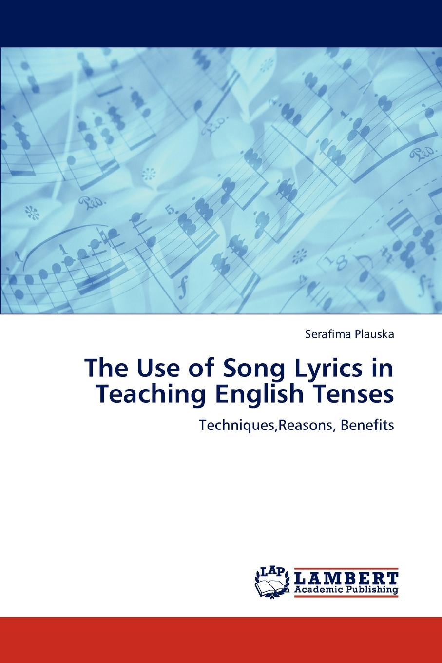 Serafima Plauska The Use of Song Lyrics in Teaching English Tenses елена анатольевна васильева english verb tenses for lazybones