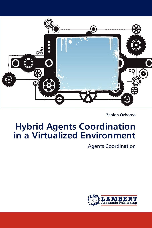 Zablon Ochomo Hybrid Agents Coordination in a Virtualized Environment formazans as chemotherapeutic agents