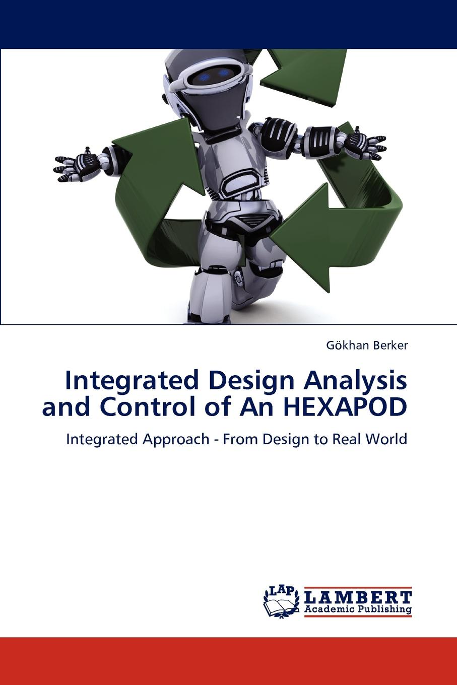 G. Khan Berker, Gokhan Berker Integrated Design Analysis and Control of an Hexapod недорго, оригинальная цена