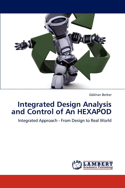 G. Khan Berker, Gokhan Berker Integrated Design Analysis and Control of an Hexapod der san chen applied integer programming modeling and solution