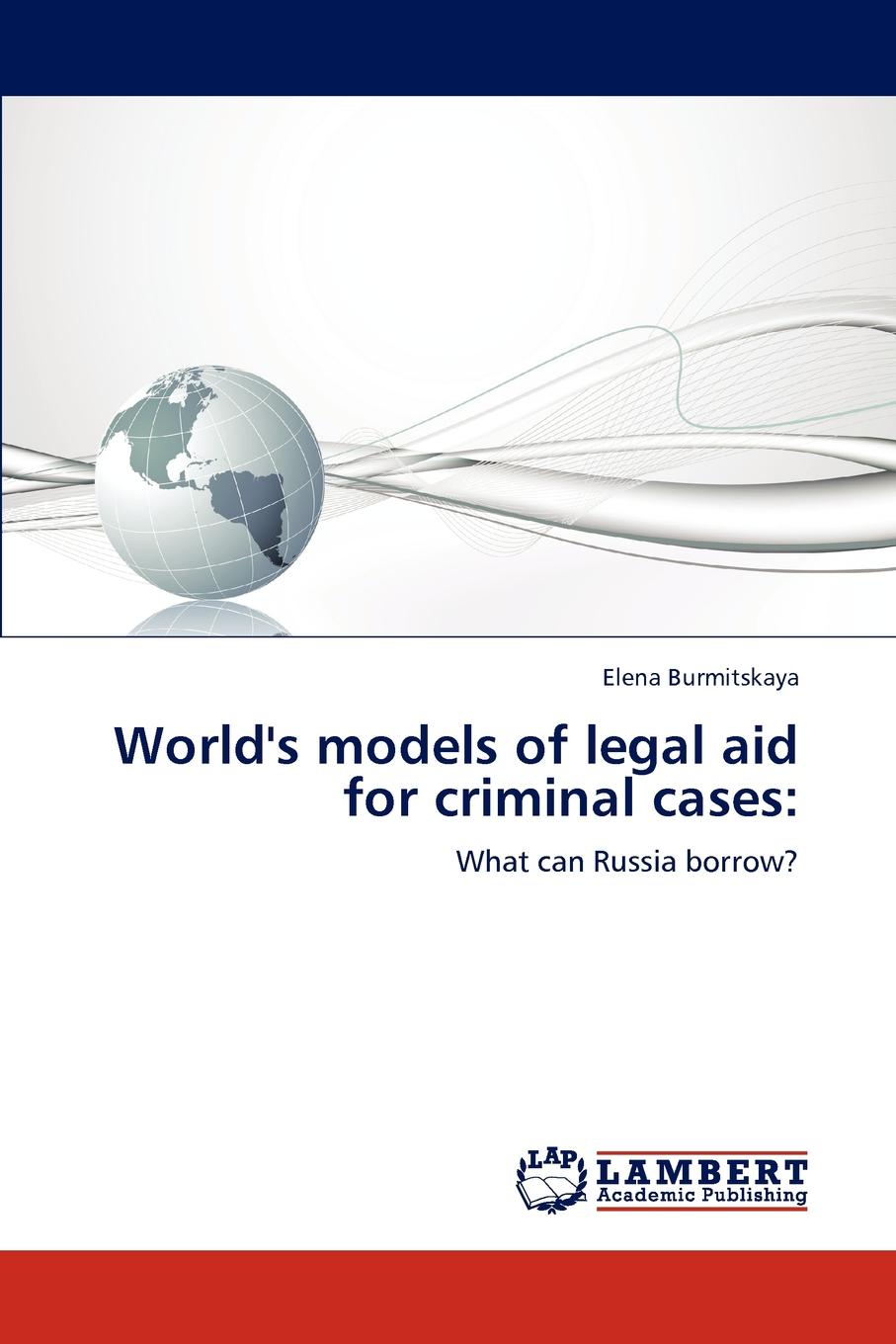 Elena Burmitskaya World.s Models of Legal Aid for Criminal Cases цена