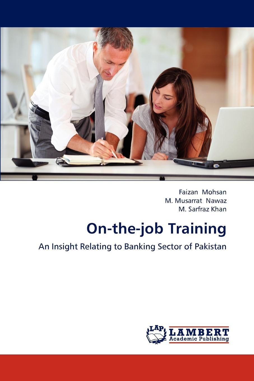 Faizan Mohsan, M. Musarrat Nawaz, M. Sarfraz Khan On-The-Job Training blessing adegoke effect of training on employees productivity in public service organisation