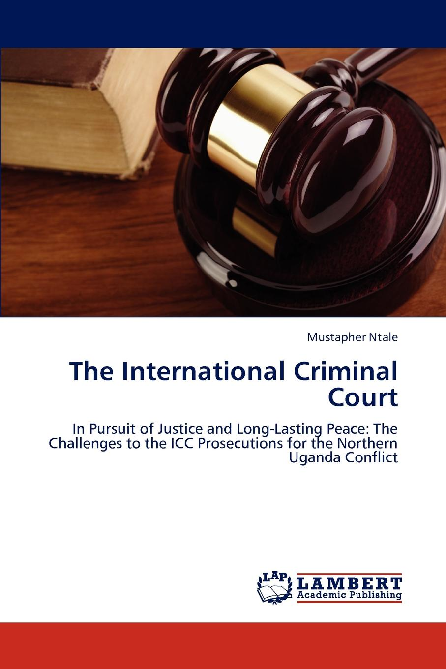 Mustapher Ntale The International Criminal Court peace and justice
