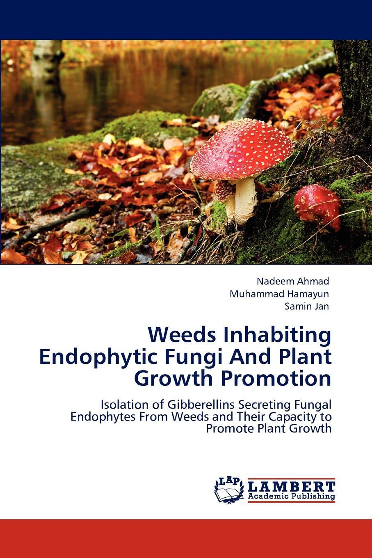 Nadeem Ahmad, Muhammad Hamayun, Samin Jan Weeds Inhabiting Endophytic Fungi and Plant Growth Promotion