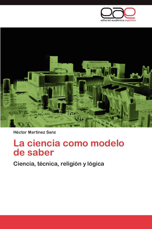 H. Ctor Mart Nez Sanz, Hector Martinez Sanz La Ciencia Como Modelo de Saber ciencia
