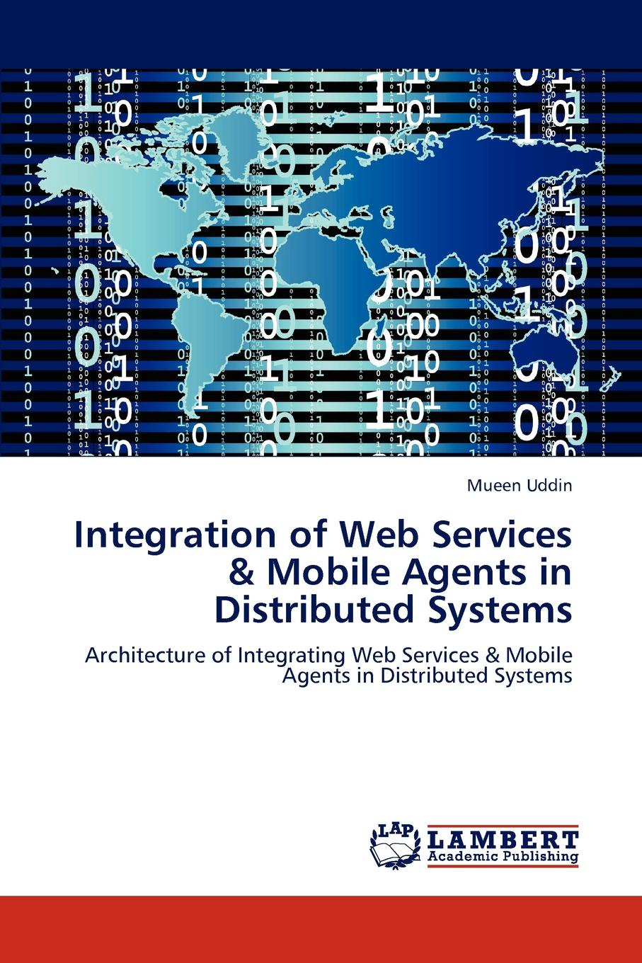 Фото - Mueen Uddin Integration of Web Services . Mobile Agents in Distributed Systems cao jiannong mobile agents in networking and distributed computing isbn 9781118135587