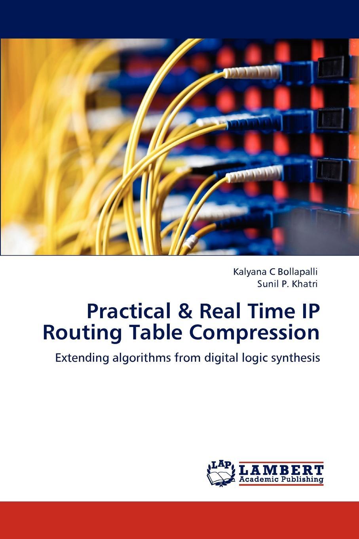 Kalyana C Bollapalli, Sunil P. Khatri Practical . Real Time IP Routing Table Compression недорго, оригинальная цена