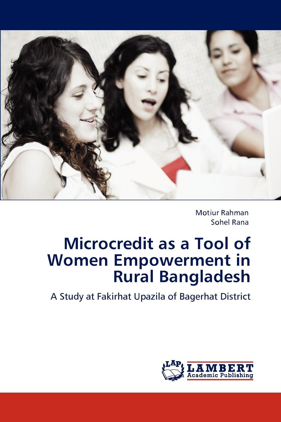 Motiur Rahman, Sohel Rana Microcredit as a Tool of Women Empowerment in Rural Bangladesh entrepreneurial orientations of rural women