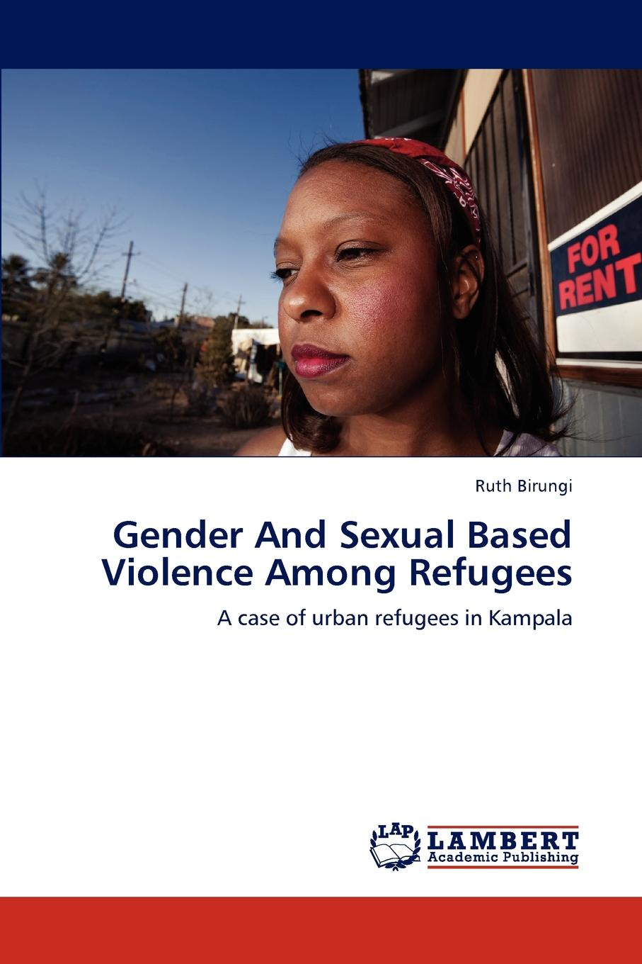 Фото - Ruth Birungi Gender and Sexual Based Violence Among Refugees leiry cornejo chavez structural sexual violence in the peruvian military