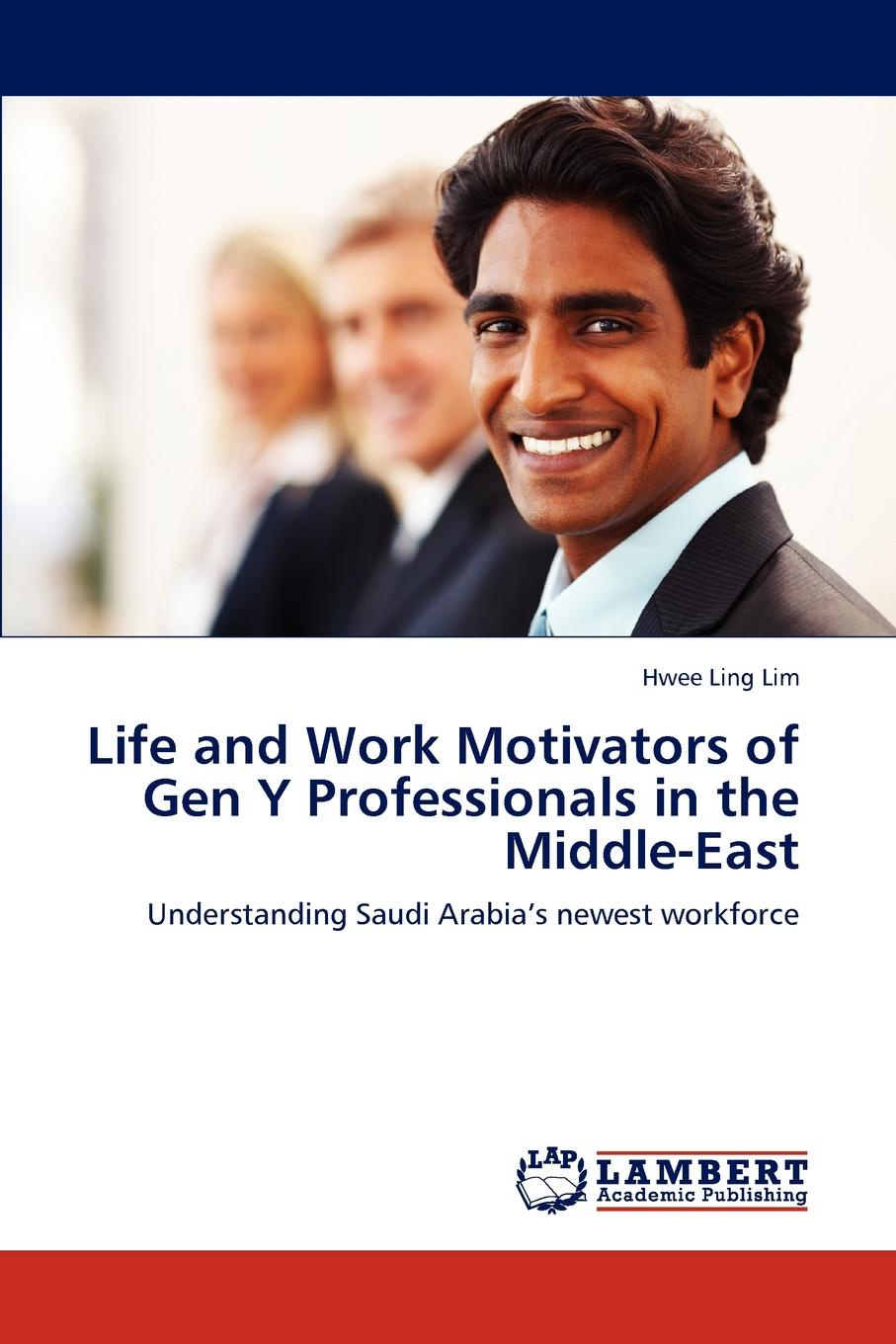 Hwee Ling Lim Life and Work Motivators of Gen Y Professionals in the Middle-East edward burton business and entrepreneurship in saudi arabia opportunities for partnering and investing in emerging businesses