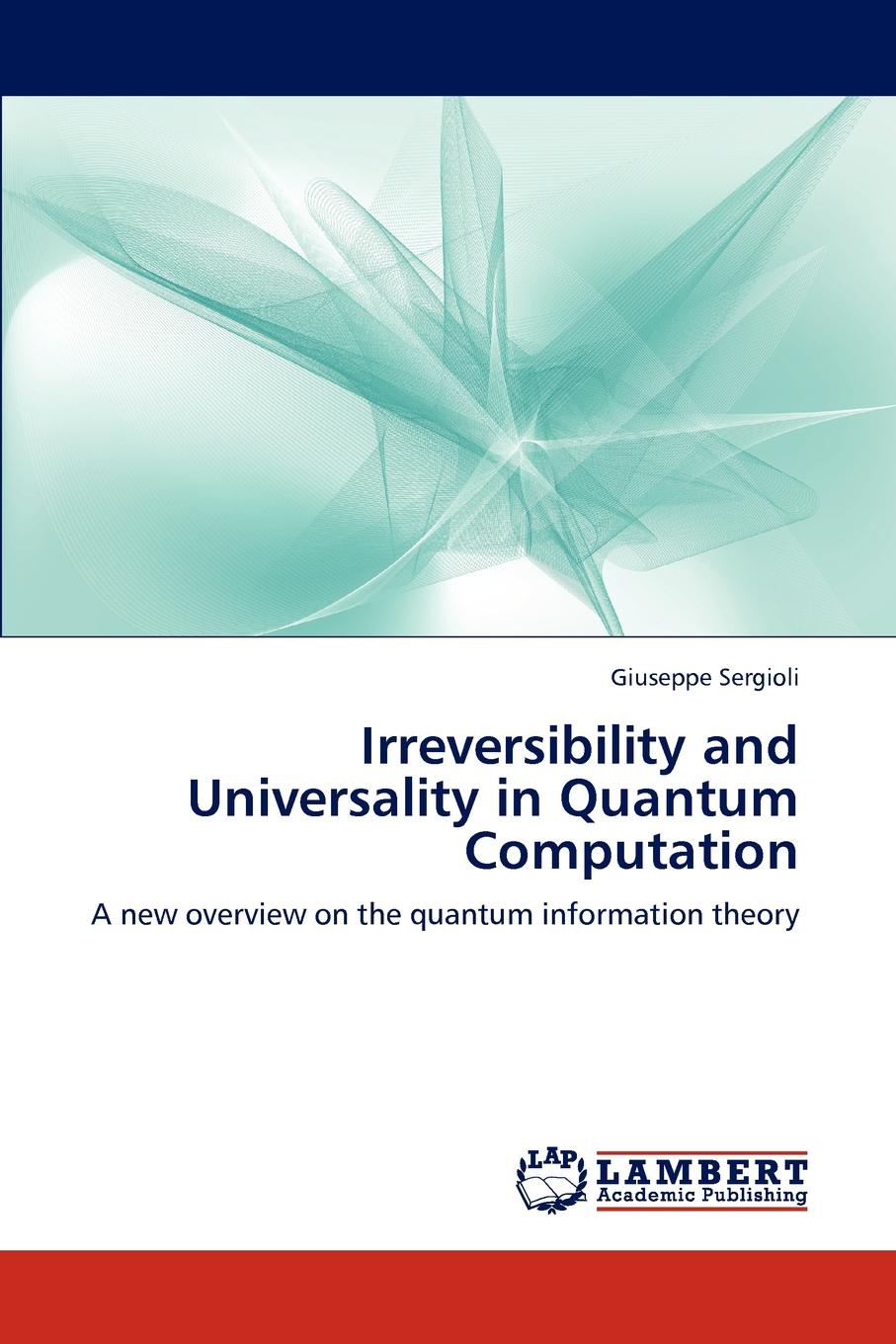 Giuseppe Sergioli Irreversibility and Universality in Quantum Computation цена и фото