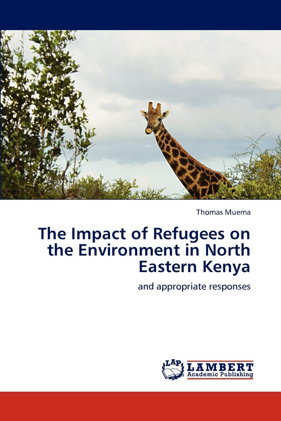 Thomas Muema The Impact of Refugees on the Environment in North Eastern Kenya цена