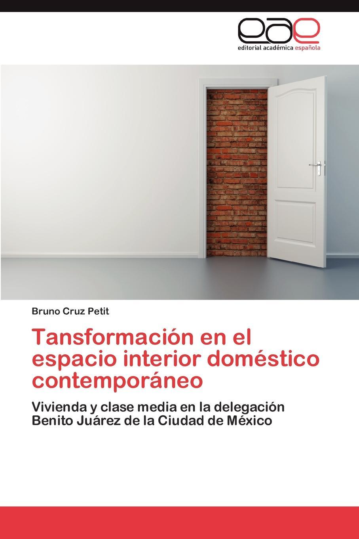 Cruz Petit Bruno Tansformacion en el espacio interior domestico contemporaneo en