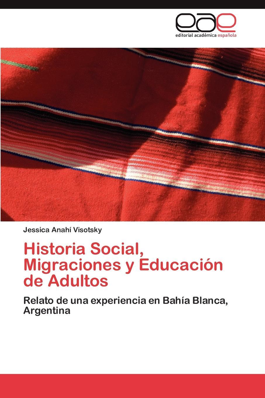 Visotsky Jessica Anahí Historia Social, Migraciones y Educacion de Adultos