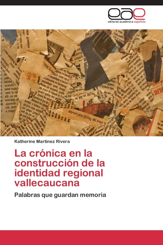 Martínez Rivera Katherine La cronica en la construccion de la identidad regional vallecaucana недорого