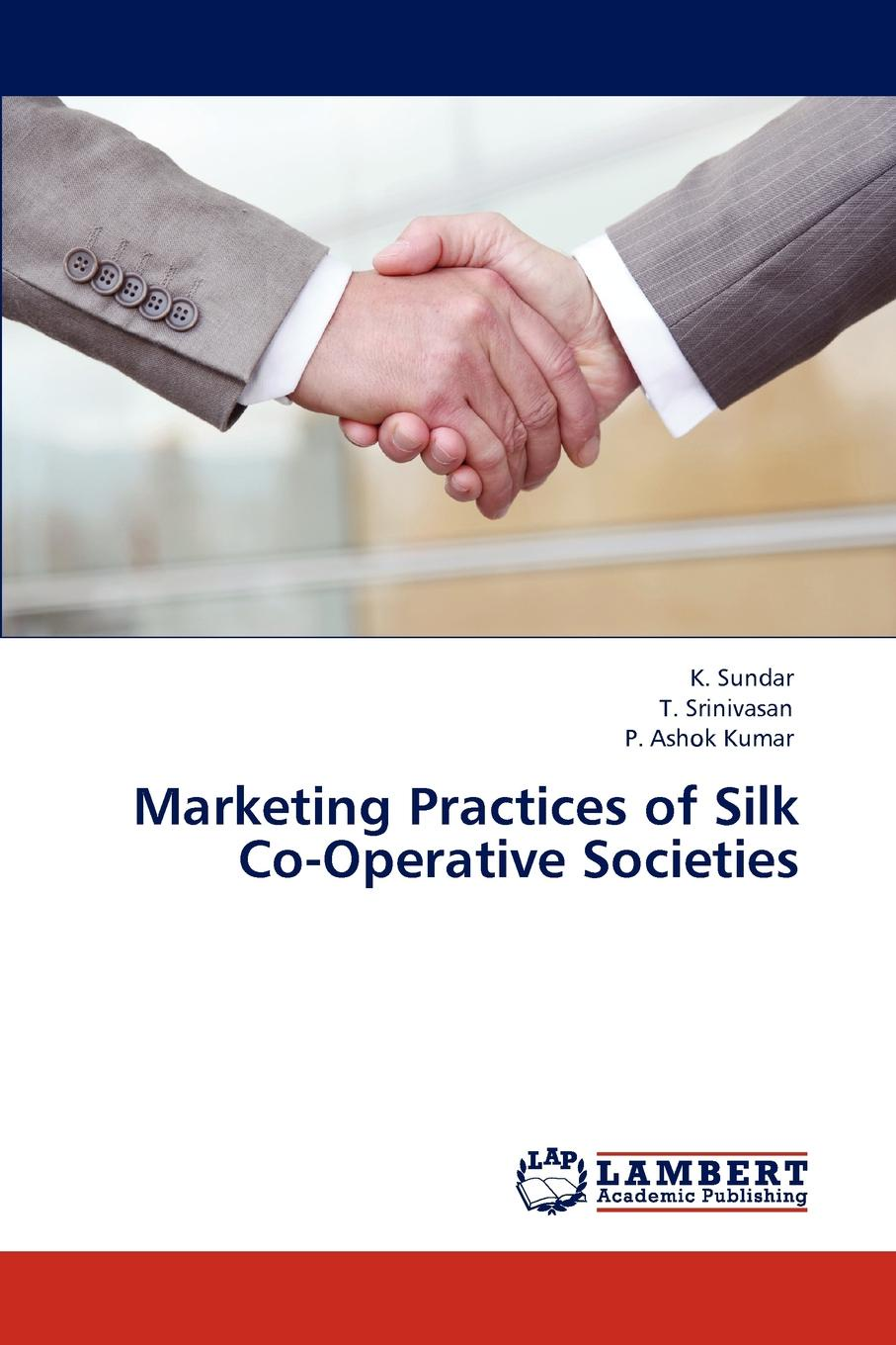 K. Sundar, T. Srinivasan, P. Ashok Kumar Marketing Practices of Silk Co-Operative Societies недорго, оригинальная цена