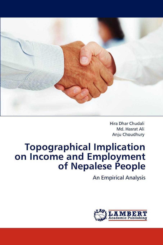 Hira Dhar Chudali, Md. Hasrat Ali, Anju Choudhury Topographical Implication on Income and Employment of Nepalese People цена в Москве и Питере