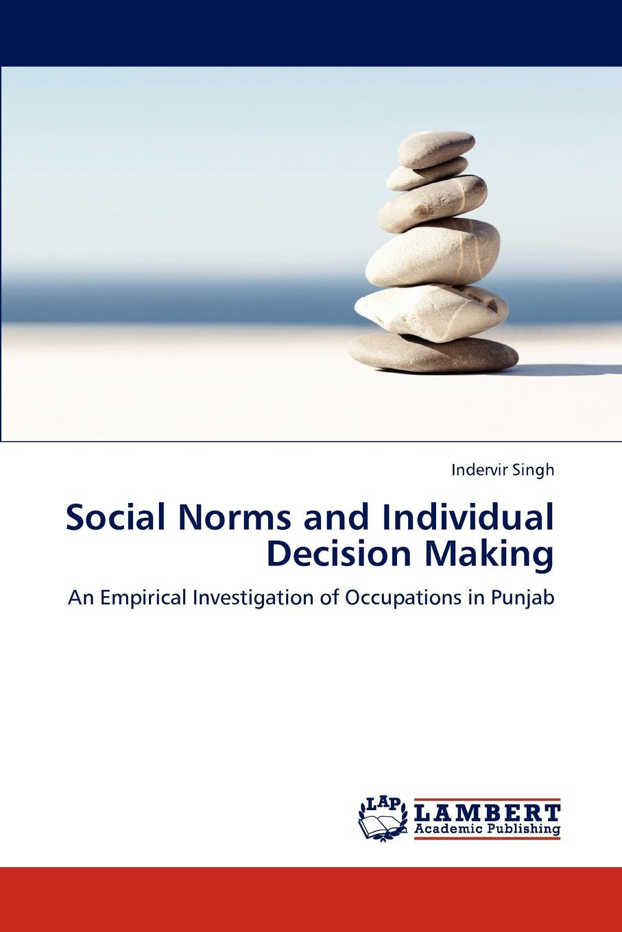 Indervir Singh Social Norms and Individual Decision Making