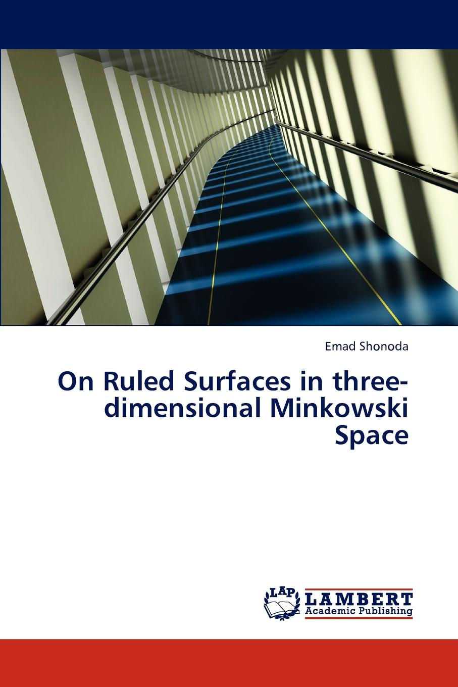Emad Shonoda On Ruled Surfaces in three-dimensional Minkowski Space the mathematics of minkowski space time
