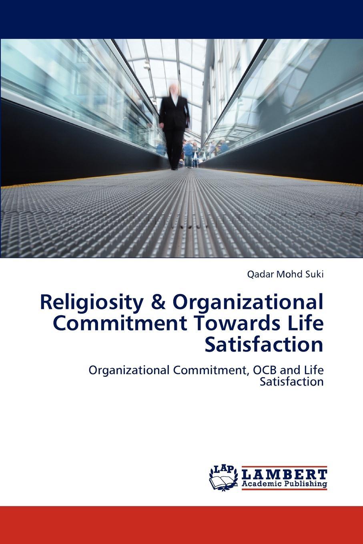 Qadar Mohd Suki Religiosity . Organizational Commitment Towards Life Satisfaction the relationship between communication satisfaction and teamworking