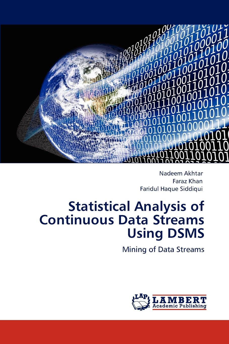 Nadeem Akhtar, Faraz Khan, Faridul Haque Siddiqui Statistical Analysis of Continuous Data Streams Using DSMS plamen angelov autonomous learning systems from data streams to knowledge in real time