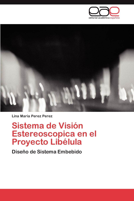 цена Perez Perez Lina Maria Sistema de Vision Estereoscopica en el Proyecto Libelula онлайн в 2017 году