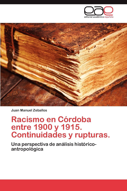 Zeballos Juan Manuel Racismo en Cordoba entre 1900 y 1915. Continuidades y rupturas. el otro barrio
