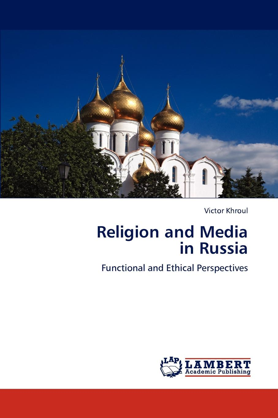 Victor Khroul Religion and Media in Russia mediating europe new media mass communications and the european public sphere